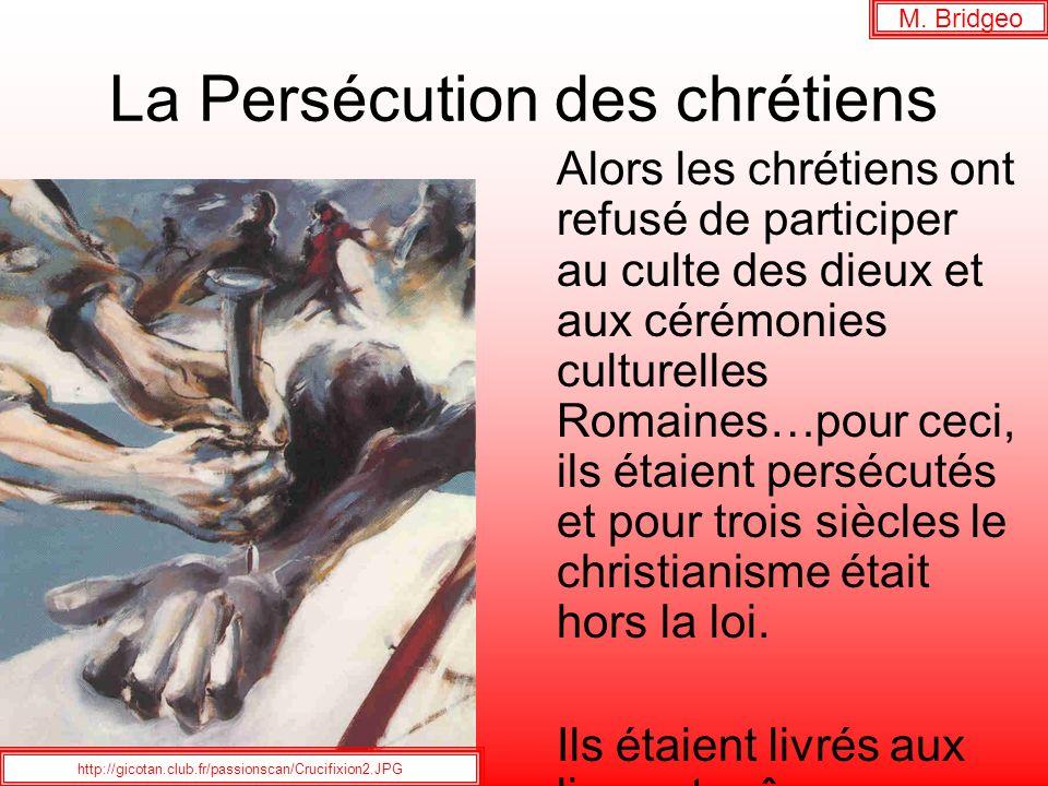 La Persécution des chrétiens Alors les chrétiens ont refusé de participer au culte des dieux et aux cérémonies culturelles Romaines…pour ceci, ils éta