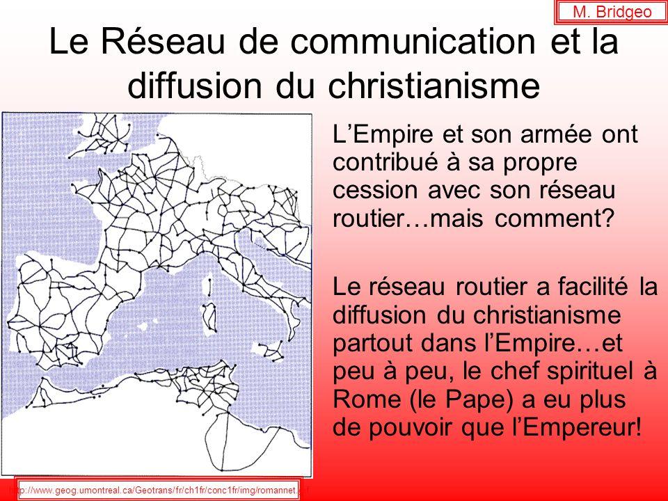 Le Réseau de communication et la diffusion du christianisme M. Bridgeo LEmpire et son armée ont contribué à sa propre cession avec son réseau routier…