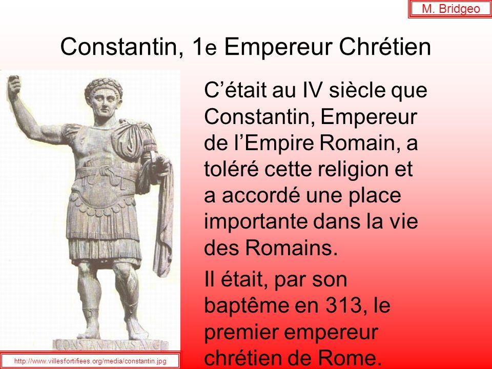 Constantin, 1 e Empereur Chrétien Cétait au IV siècle que Constantin, Empereur de lEmpire Romain, a toléré cette religion et a accordé une place impor
