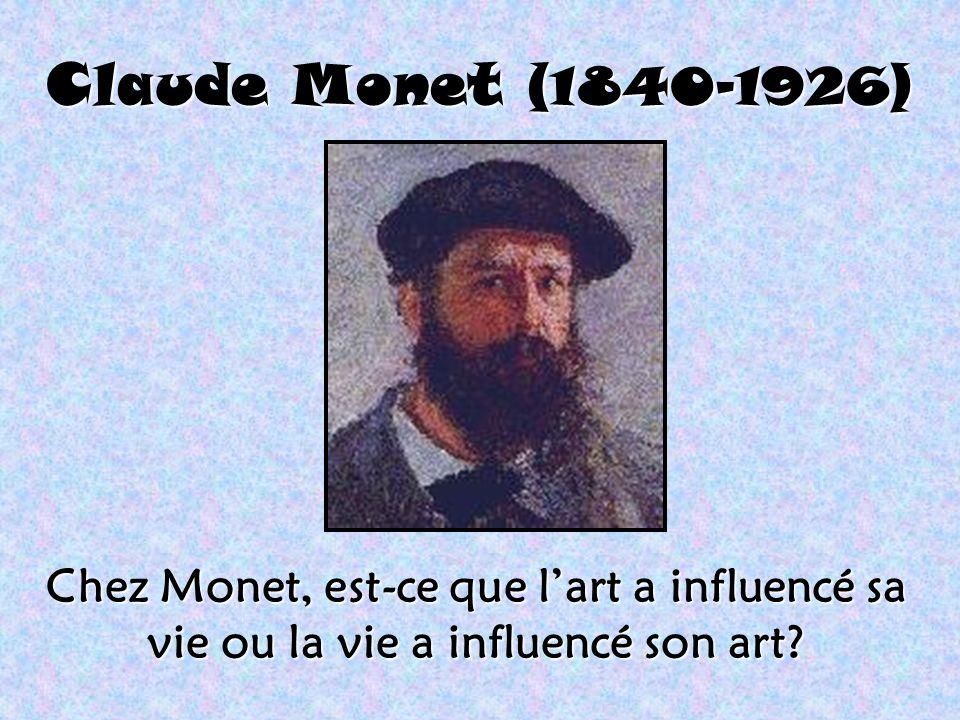 Claude Monet (1840-1926) Chez Monet, est-ce que lart a influencé sa vie ou la vie a influencé son art?