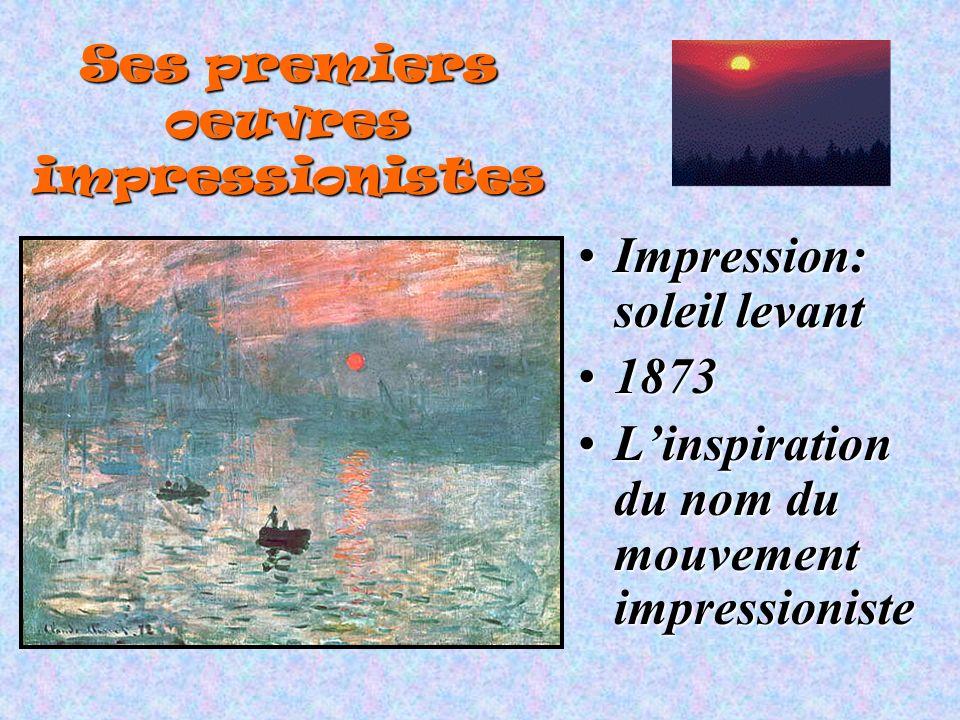 Ses premiers oeuvres impressionistes Impression: soleil levantImpression: soleil levant 18731873 Linspiration du nom du mouvement impressionisteLinspi