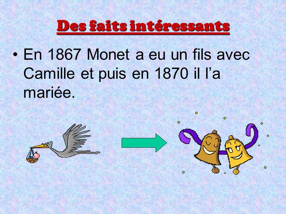 Des faits intéressants En 1867 Monet a eu un fils avec Camille et puis en 1870 il la mariée.