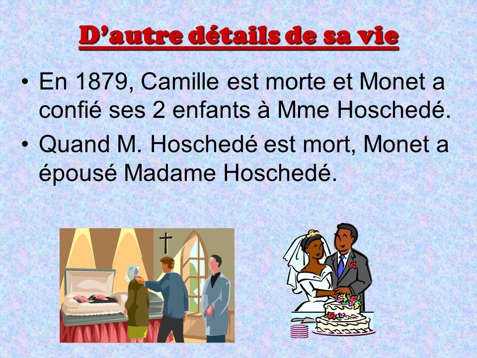 Dautre détails de sa vie En 1879, Camille est morte et Monet a confié ses 2 enfants à Mme Hoschedé. Quand M. Hoschedé est mort, Monet a épousé Madame