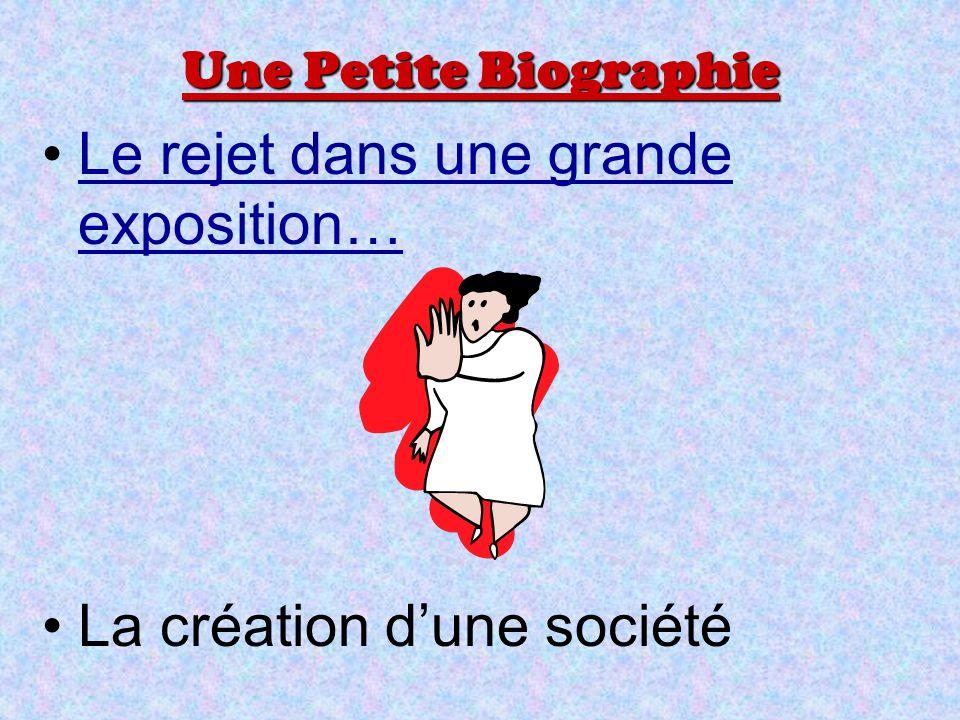 Une Petite Biographie Le rejet dans une grande exposition…Le rejet dans une grande exposition… La création dune société