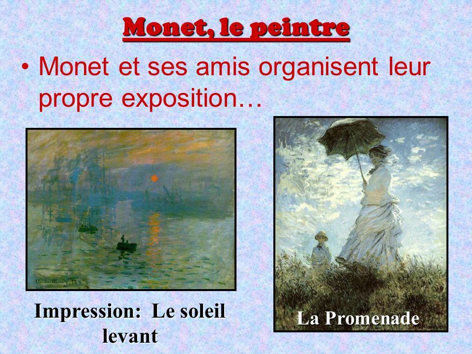 Monet, le peintre Monet et ses amis organisent leur propre exposition… Impression: Le soleil levant La Promenade