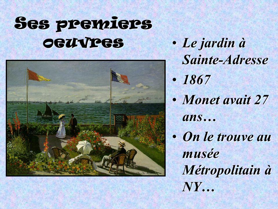 Ses premiers oeuvres Le jardin à Sainte-AdresseLe jardin à Sainte-Adresse 18671867 Monet avait 27 ans…Monet avait 27 ans… On le trouve au musée Métrop