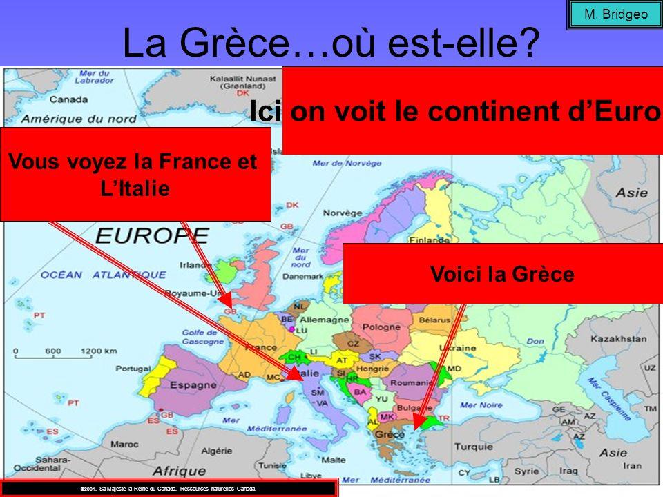 La Grèce…où est-elle? M. Bridgeo Voici la Grèce Vous voyez la France et LItalie ©2001. Sa Majesté la Reine du Canada. Ressources naturelles Canada. Ic