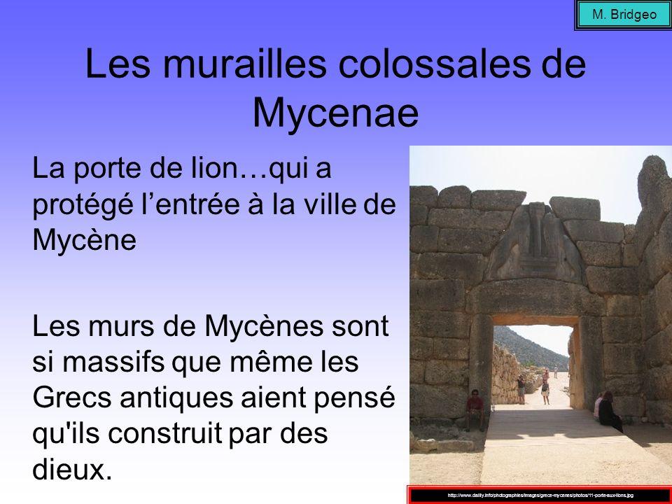 Les murailles colossales de Mycenae La porte de lion…qui a protégé lentrée à la ville de Mycène Les murs de Mycènes sont si massifs que même les Grecs