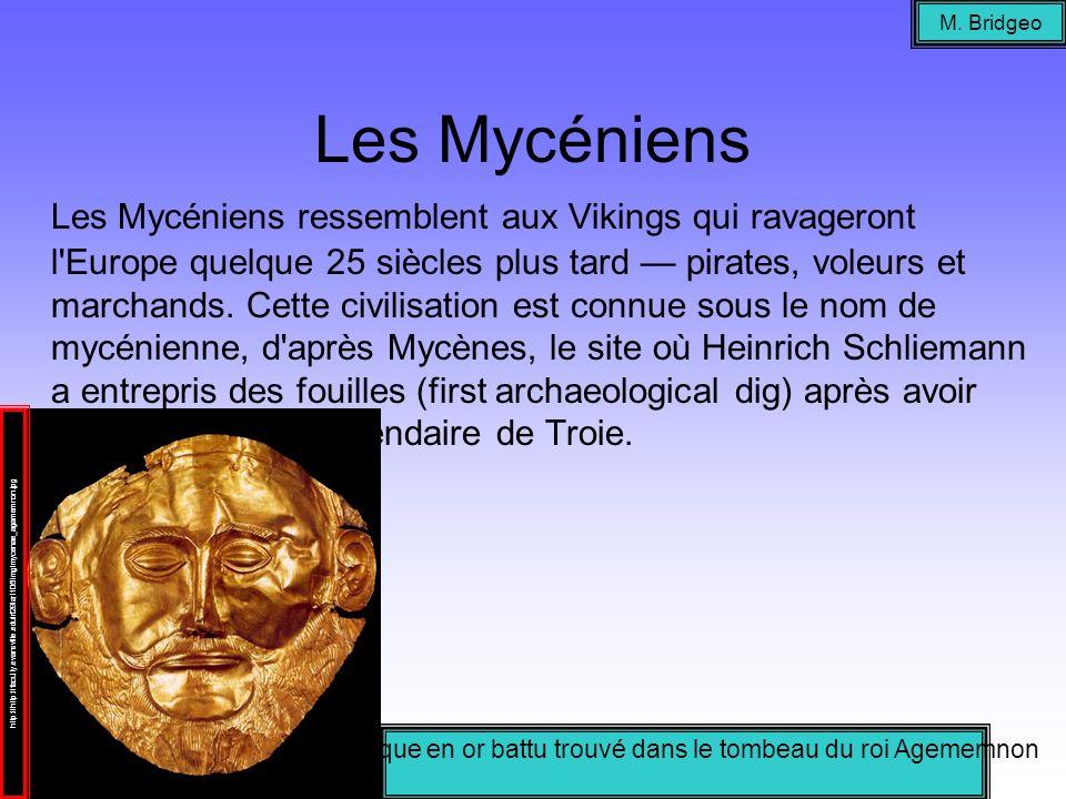 Les Mycéniens Les Mycéniens ressemblent aux Vikings qui ravageront l'Europe quelque 25 siècles plus tard pirates, voleurs et marchands. Cette civilisa