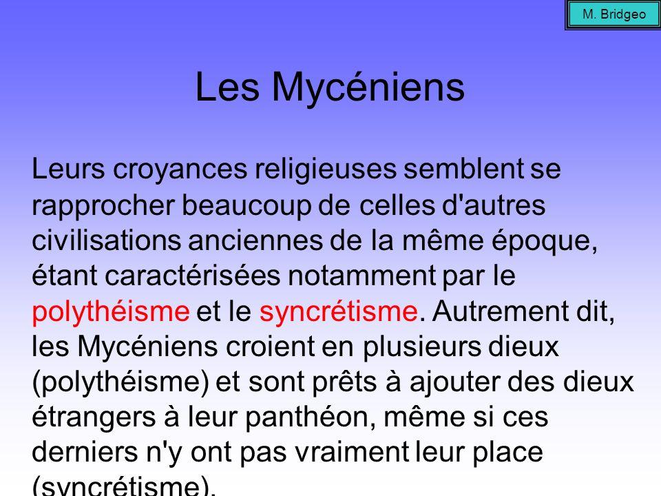 Les Mycéniens Leurs croyances religieuses semblent se rapprocher beaucoup de celles d'autres civilisations anciennes de la même époque, étant caractér