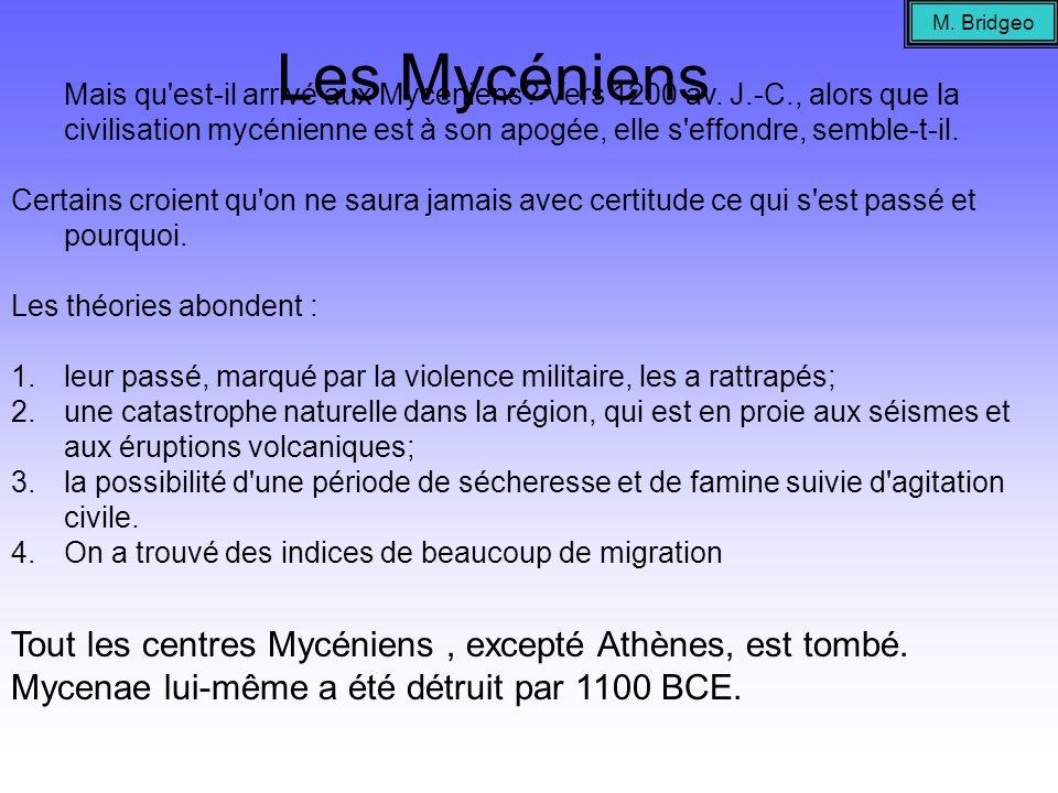 Les Mycéniens Tout les centres Mycéniens, excepté Athènes, est tombé. Mycenae lui-même a été détruit par 1100 BCE. M. Bridgeo Mais qu'est-il arrivé au