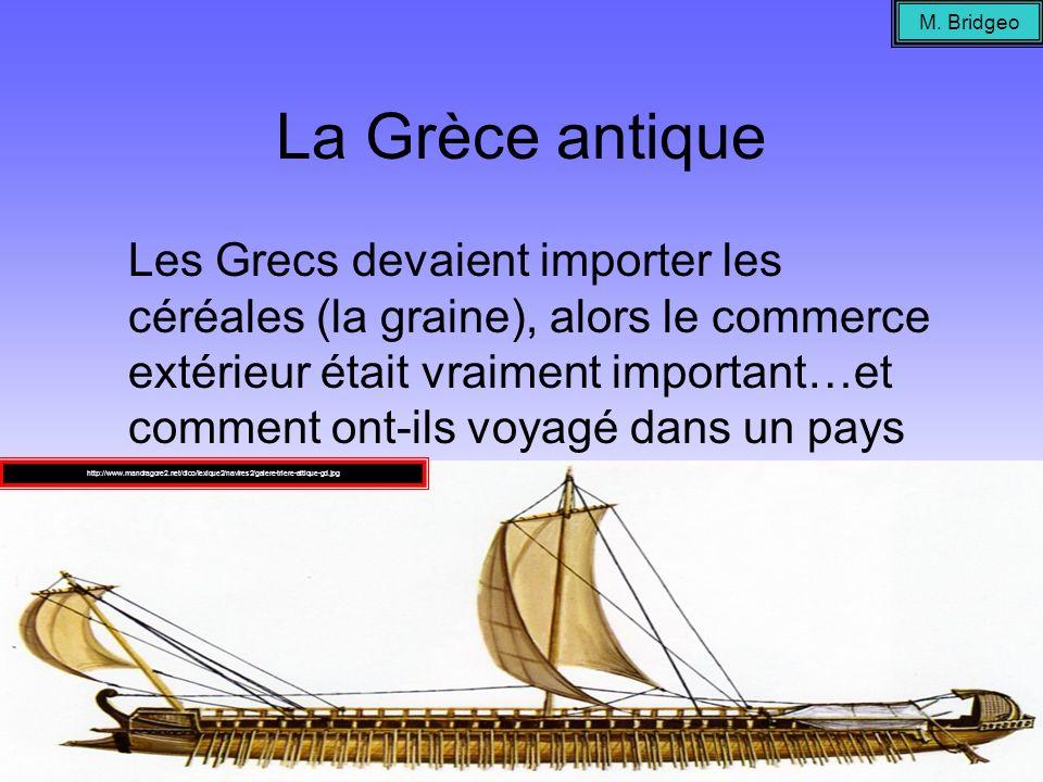 La Grèce antique Les Grecs devaient importer les céréales (la graine), alors le commerce extérieur était vraiment important…et comment ont-ils voyagé