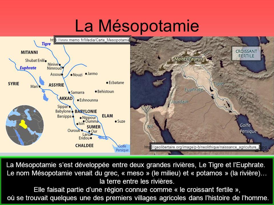 La Mésopotamie La Mésopotamie sest développée entre deux grandes rivières, Le Tigre et lEuphrate. Le nom Mésopotamie venait du grec, « meso » (le mili