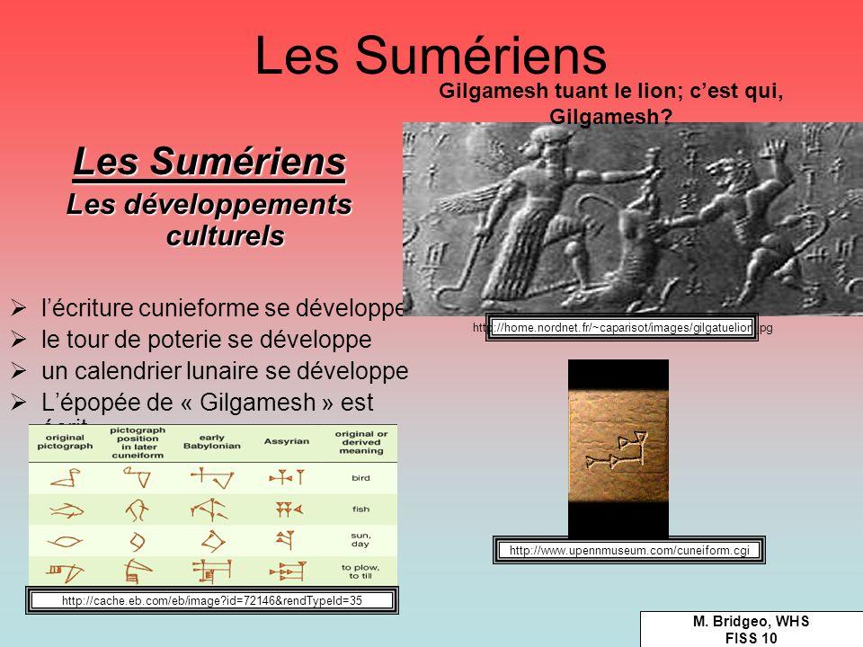 Les Sumériens Les développements culturels lécriture cunieforme se développe le tour de poterie se développe un calendrier lunaire se développe Lépopé