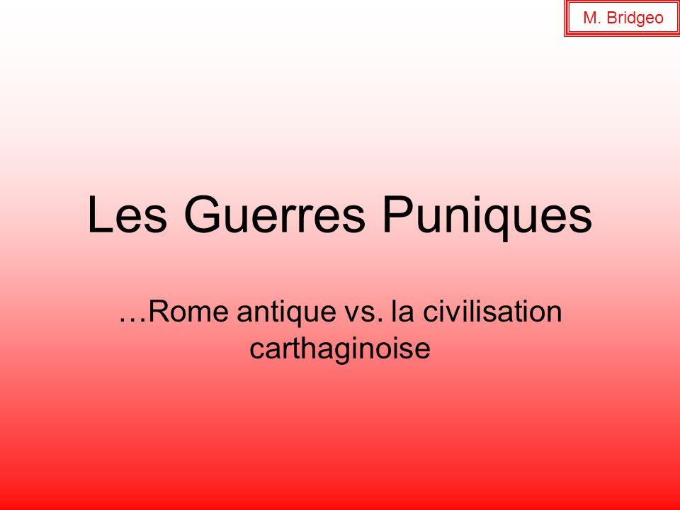 Les Guerres Puniques …Rome antique vs. la civilisation carthaginoise M. Bridgeo