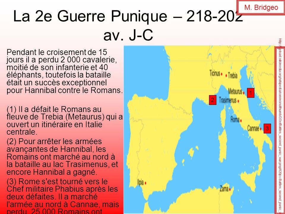 La 2e Guerre Punique – 218-202 av. J-C Pendant le croisement de 15 jours il a perdu 2 000 cavalerie, moitié de son infanterie et 40 éléphants, toutefo