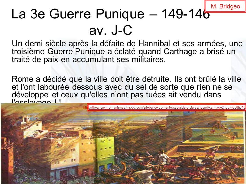 La 3e Guerre Punique – 149-146 av. J-C Un d emi siècle après la défaite de Hannibal et ses armées, une troisième Guerre Punique a éclaté quand Carthag