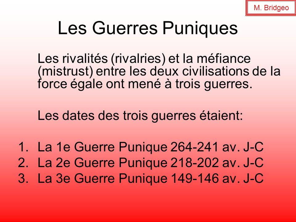 Les Guerres Puniques Les rivalités (rivalries) et la méfiance (mistrust) entre les deux civilisations de la force égale ont mené à trois guerres. Les