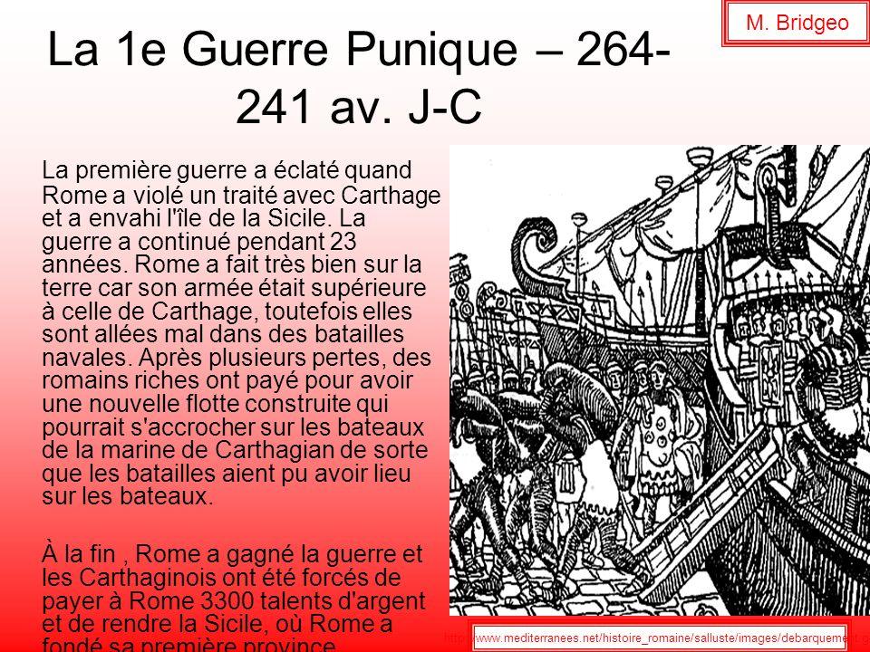 La 1e Guerre Punique – 264- 241 av. J-C La première guerre a éclaté quand Rome a violé un traité avec Carthage et a envahi l'île de la Sicile. La guer