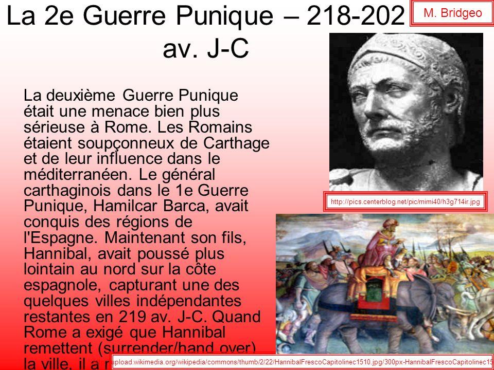 La 2e Guerre Punique – 218-202 av. J-C La deuxième Guerre Punique était une menace bien plus sérieuse à Rome. Les Romains étaient soupçonneux de Carth