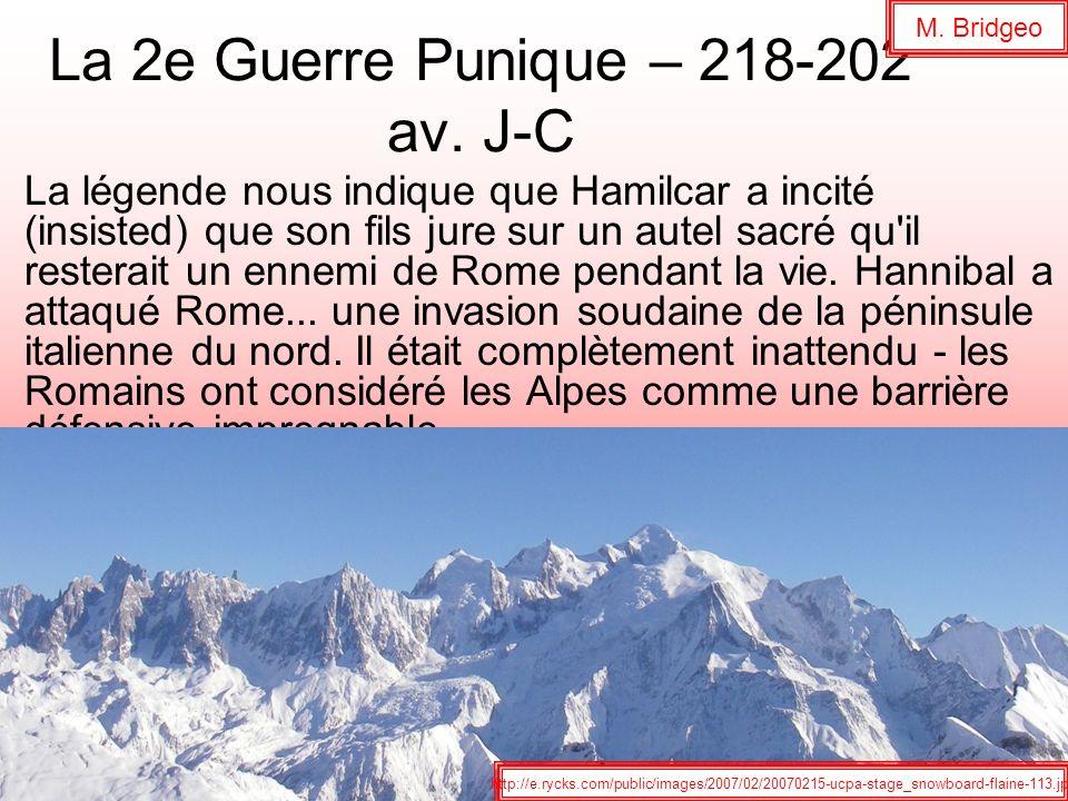 La 2e Guerre Punique – 218-202 av. J-C La légende nous indique que Hamilcar a incité (insisted) que son fils jure sur un autel sacré qu'il resterait u