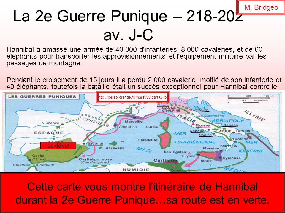 La 2e Guerre Punique – 218-202 av. J-C Hannibal a amassé une armée de 40 000 d'infanteries, 8 000 cavaleries, et de 60 éléphants pour transporter les