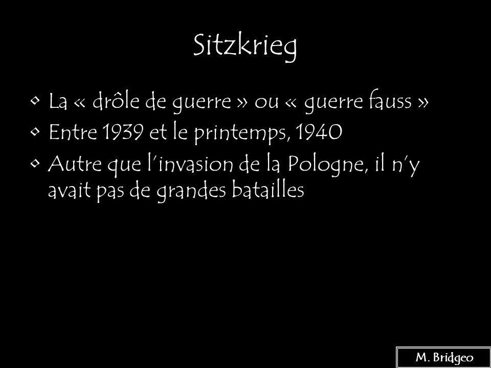 4 Sitzkrieg La « drôle de guerre » ou « guerre fauss » Entre 1939 et le printemps, 1940 Autre que linvasion de la Pologne, il ny avait pas de grandes