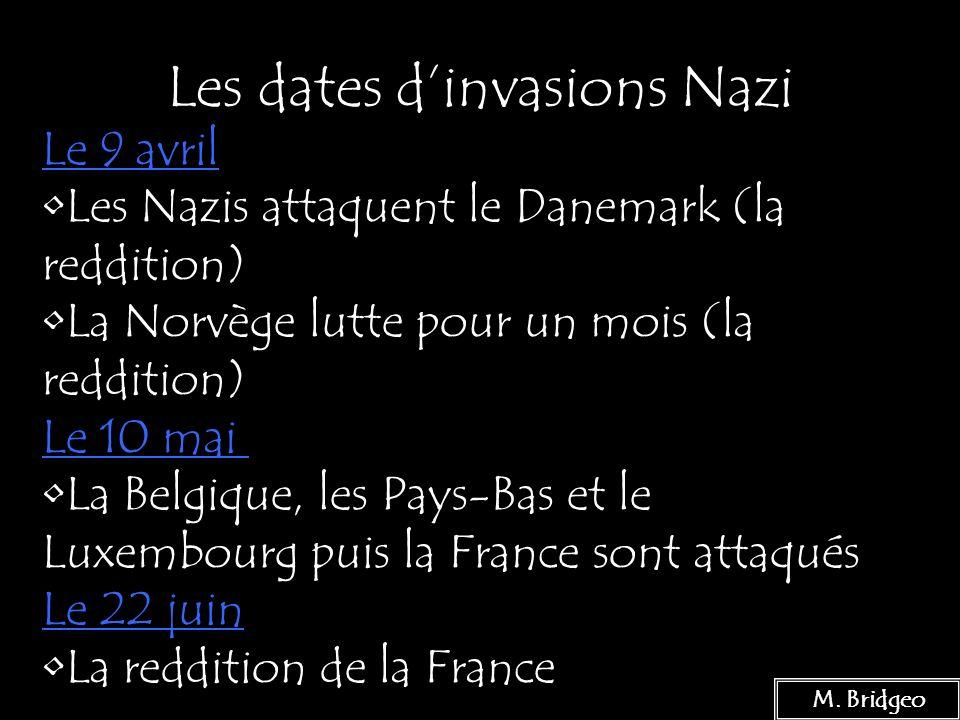 5 Les dates dinvasions Nazi M. Bridgeo Le 9 avril Les Nazis attaquent le Danemark (la reddition) La Norvège lutte pour un mois (la reddition) Le 10 ma