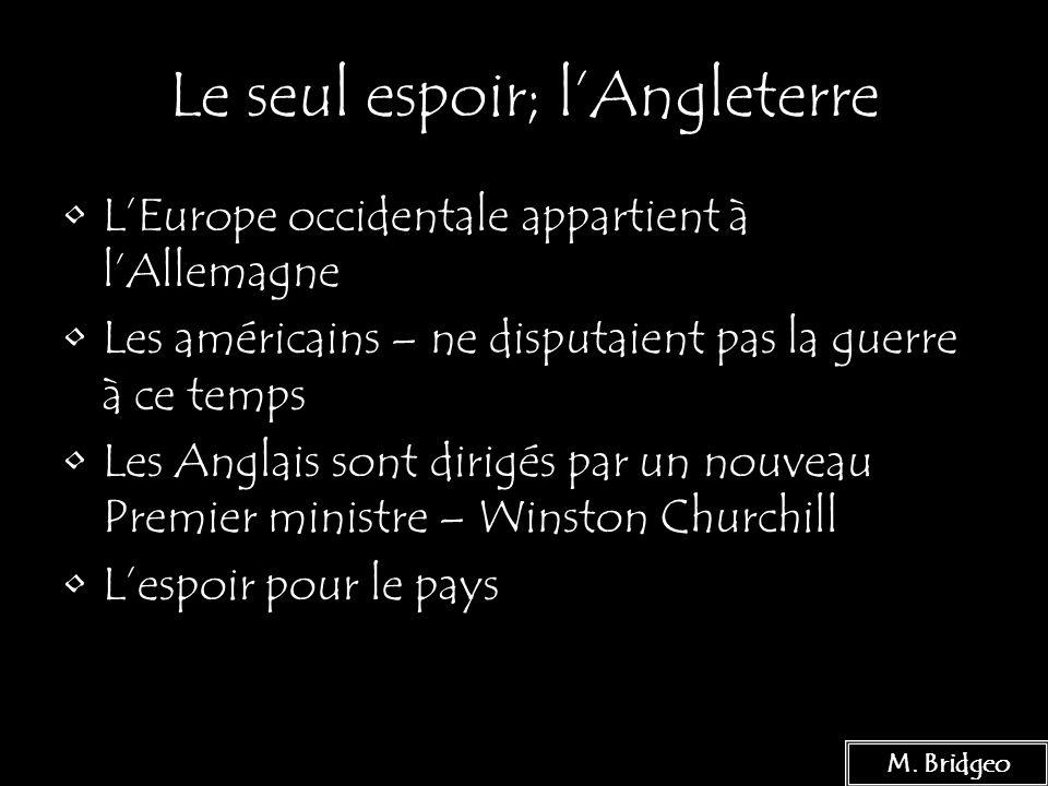 8 Le seul espoir; lAngleterre LEurope occidentale appartient à lAllemagne Les américains – ne disputaient pas la guerre à ce temps Les Anglais sont di