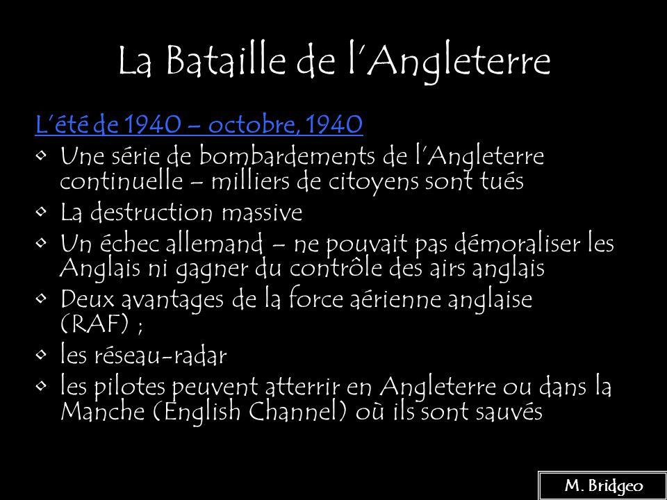 9 La Bataille de lAngleterre Lété de 1940 – octobre, 1940 Une série de bombardements de lAngleterre continuelle – milliers de citoyens sont tués La de