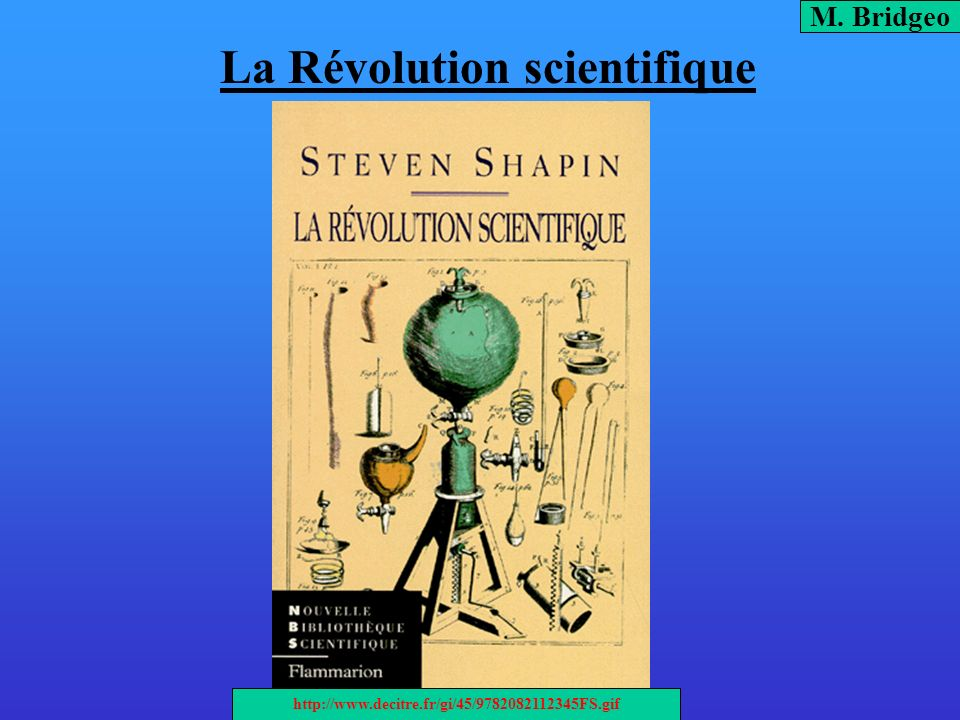La Révolution scientifique M. Bridgeo http://www.decitre.fr/gi/45/9782082112345FS.gif