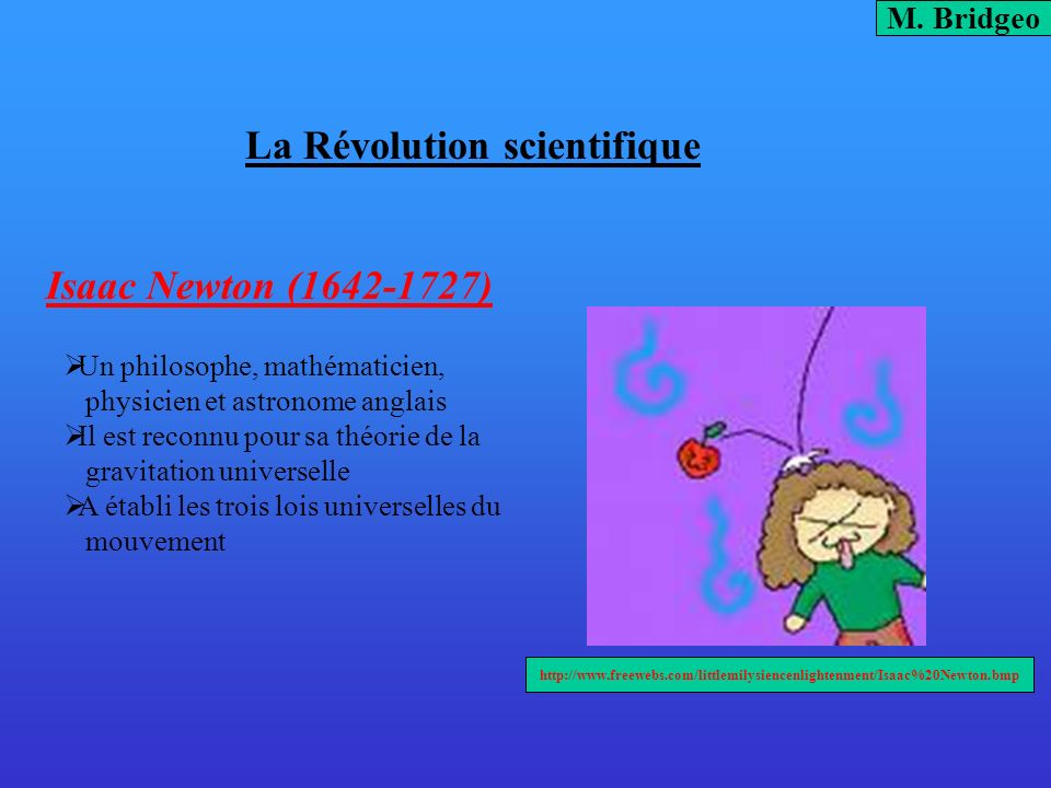 La Révolution scientifique Isaac Newton (1642-1727) M. Bridgeo http://www.freewebs.com/littlemilysiencenlightenment/Isaac%20Newton.bmp Un philosophe,