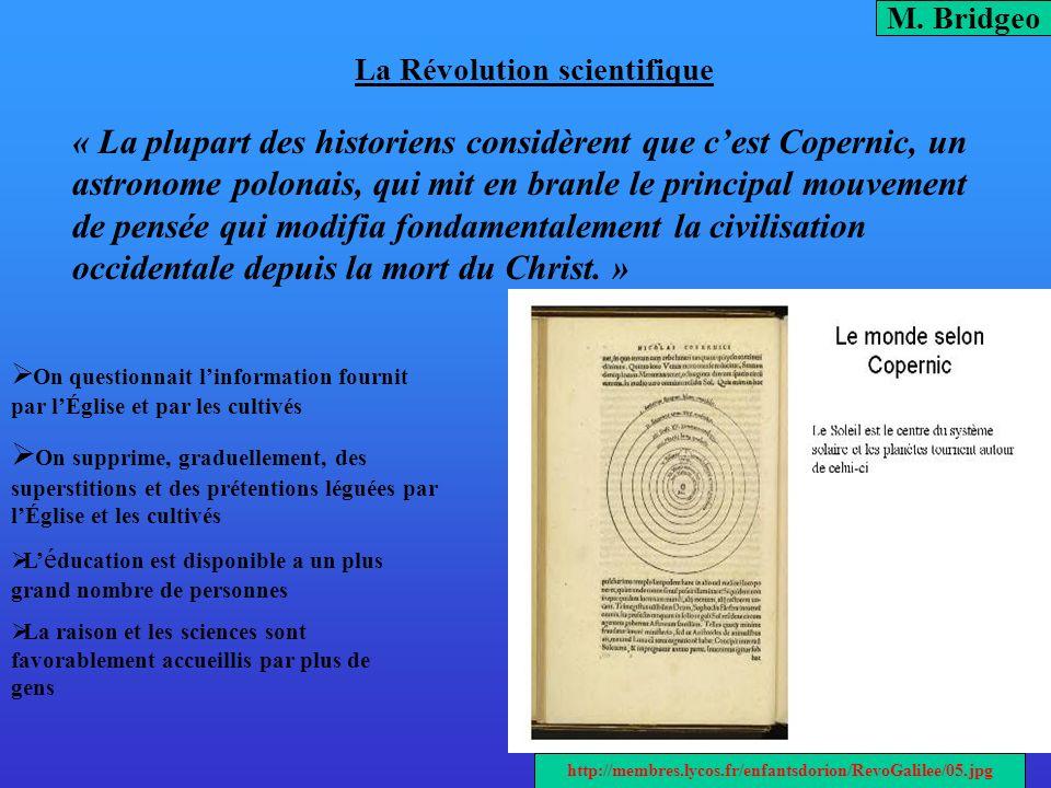 La Révolution scientifique « La plupart des historiens considèrent que cest Copernic, un astronome polonais, qui mit en branle le principal mouvement