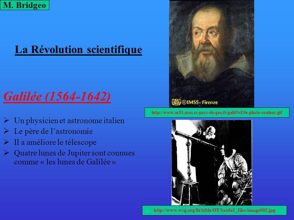 La Révolution scientifique Galilée (1564-1642) Un physicien et astronome italien Le père de lastronomie Il a améliore le télescope Quatre lunes de Jup