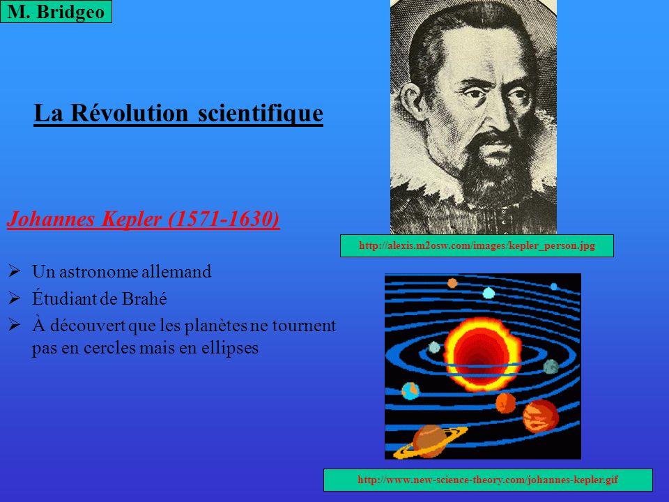 La Révolution scientifique Johannes Kepler (1571-1630) Un astronome allemand Étudiant de Brahé À découvert que les planètes ne tournent pas en cercles
