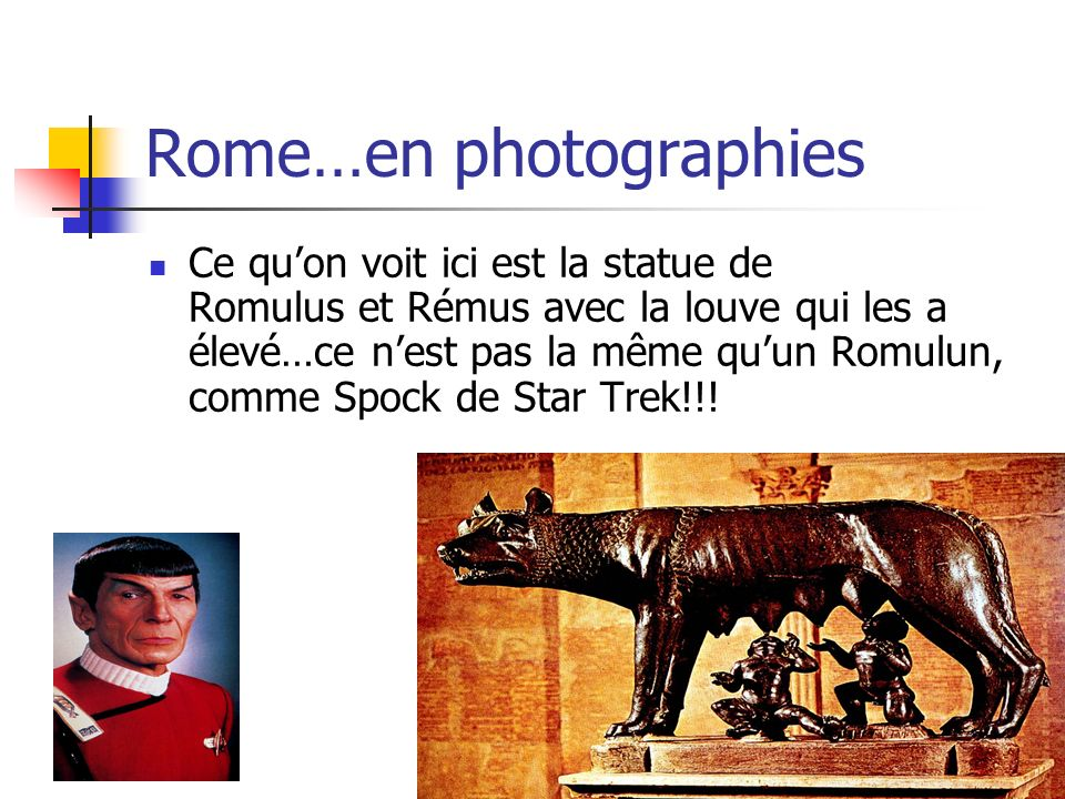Ce quon voit ici est la statue de Romulus et Rémus avec la louve qui les a élevé…ce nest pas la même quun Romulun, comme Spock de Star Trek!!!