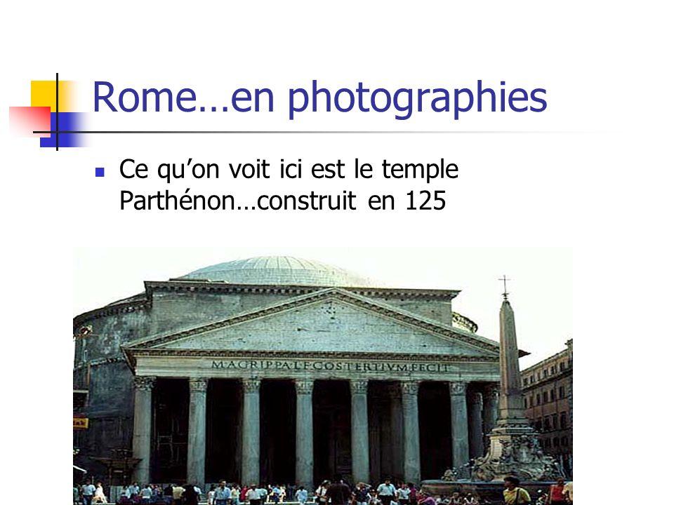 Rome…en photographies Ce quon voit ici est le temple Parthénon…construit en 125