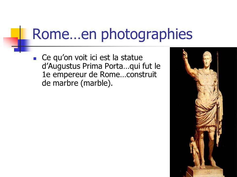 Rome…en photographies Ce quon voit ici est la statue dAugustus Prima Porta…qui fut le 1e empereur de Rome…construit de marbre (marble).