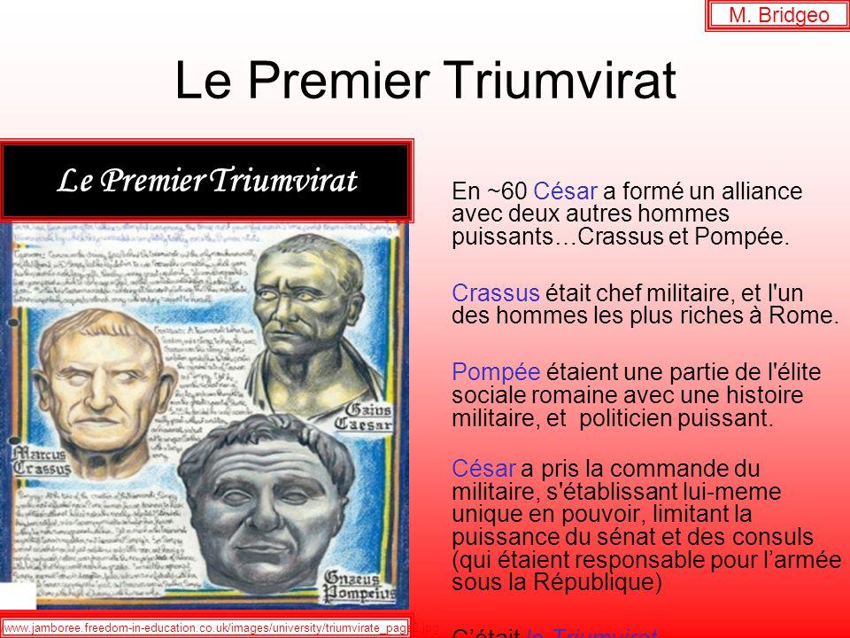 Le Premier Triumvirat En ~60 César a formé un alliance avec deux autres hommes puissants…Crassus et Pompée. Crassus était chef militaire, et l'un des