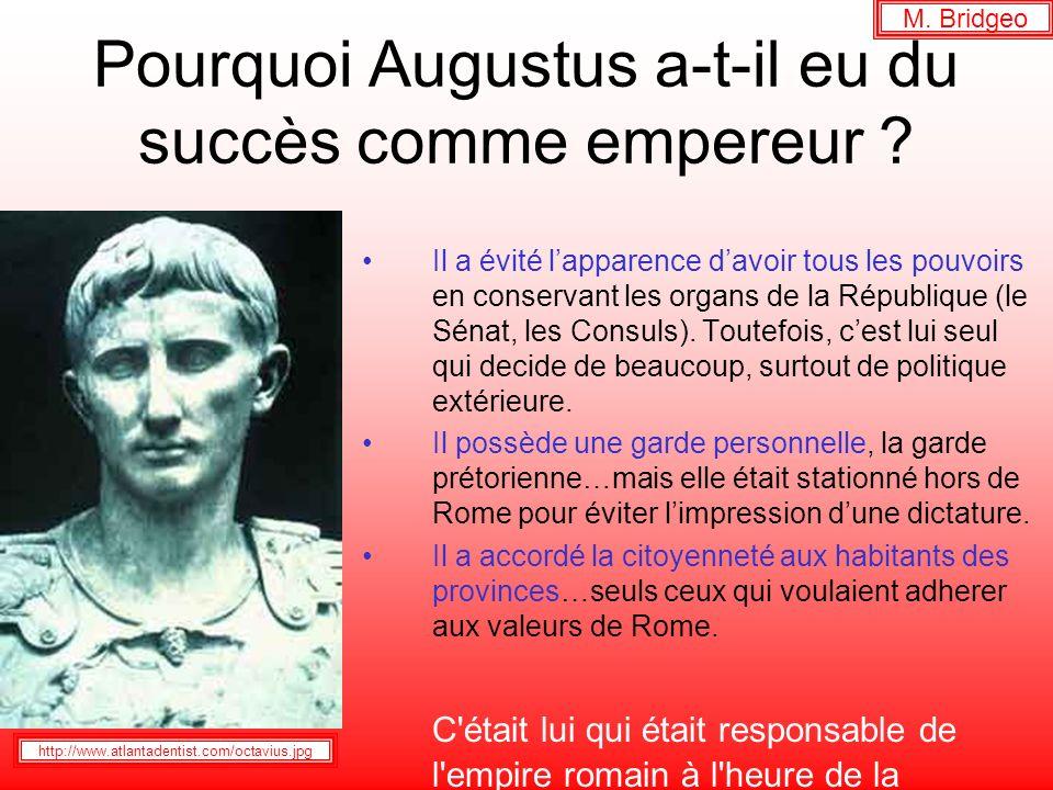 Pourquoi Augustus a-t-il eu du succès comme empereur ? Il a évité lapparence davoir tous les pouvoirs en conservant les organs de la République (le Sé