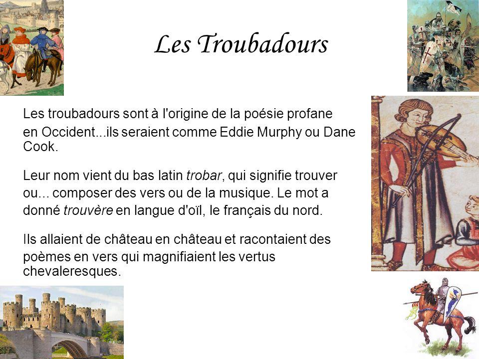 Les Troubadours Les troubadours sont à l'origine de la poésie profane en Occident...ils seraient comme Eddie Murphy ou Dane Cook. Leur nom vient du ba