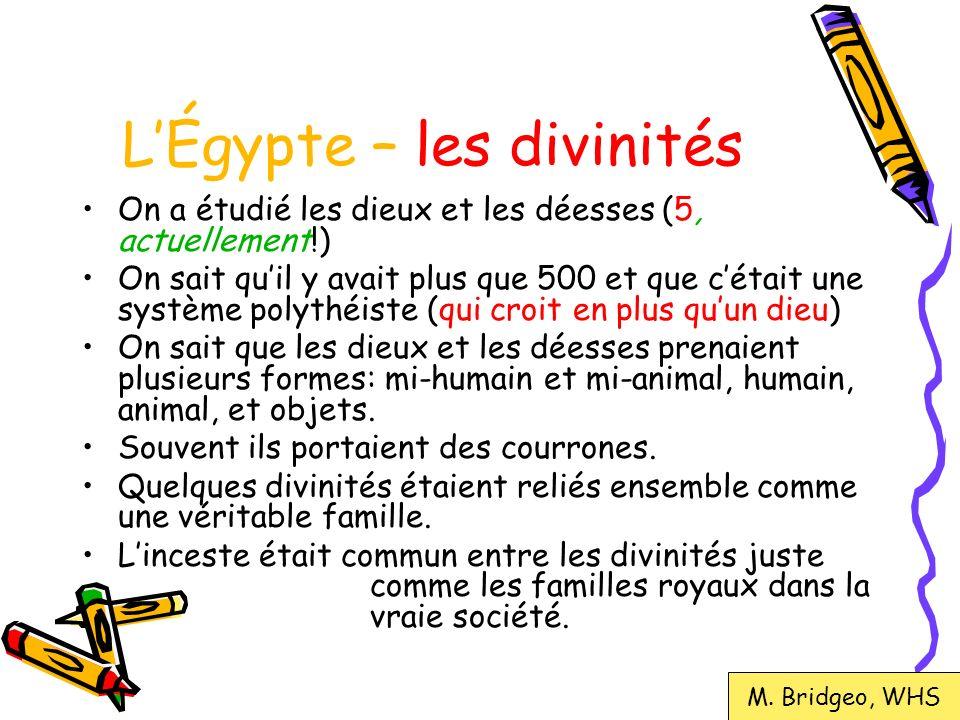 LÉgypte – les divinités On a étudié les dieux et les déesses (5, actuellement!) On sait quil y avait plus que 500 et que cétait une système polythéist