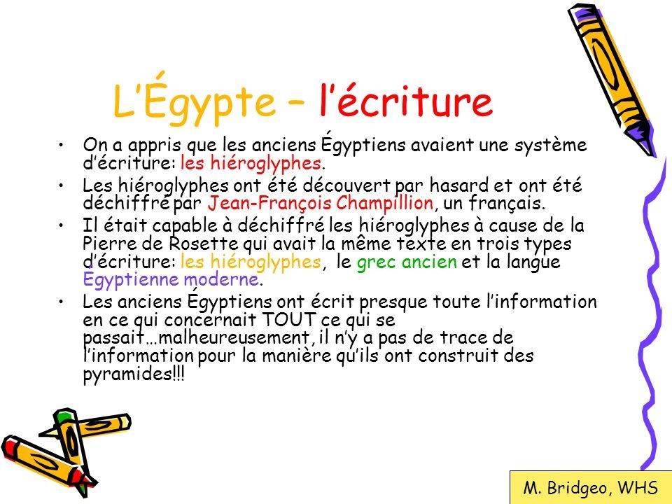 LÉgypte – lécriture On a appris que les anciens Égyptiens avaient une système décriture: les hiéroglyphes. Les hiéroglyphes ont été découvert par hasa