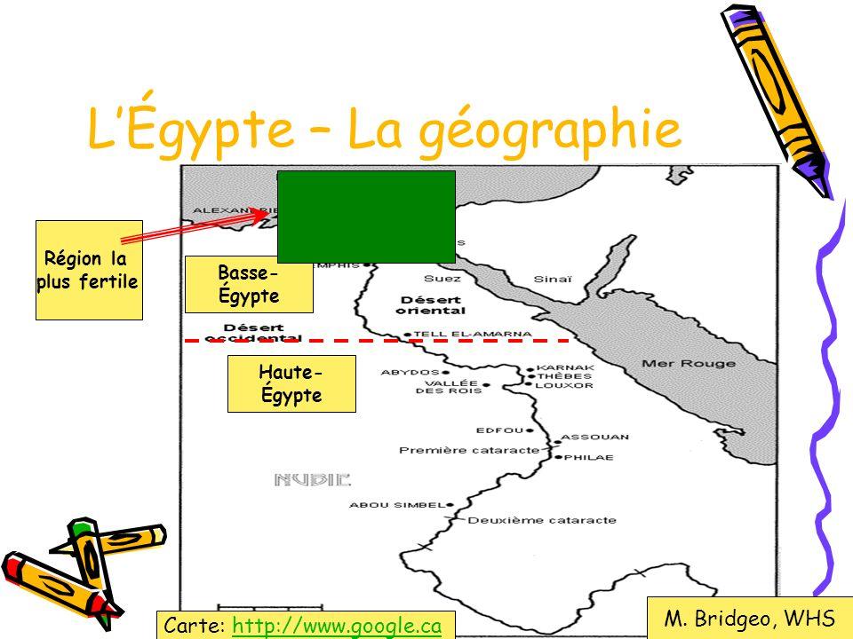 LÉgypte – La géographie Région la plus fertile Basse- Égypte Haute- Égypte M. Bridgeo, WHS Carte: http://www.google.cahttp://www.google.ca