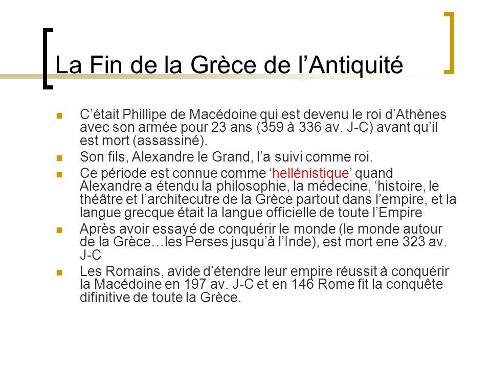 La Fin de la Grèce de lAntiquité Cétait Phillipe de Macédoine qui est devenu le roi dAthènes avec son armée pour 23 ans (359 à 336 av. J-C) avant quil