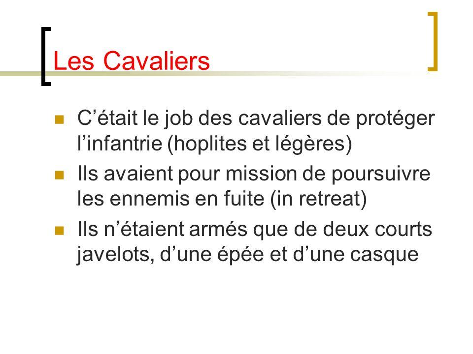 Les Cavaliers Cétait le job des cavaliers de protéger linfantrie (hoplites et légères) Ils avaient pour mission de poursuivre les ennemis en fuite (in