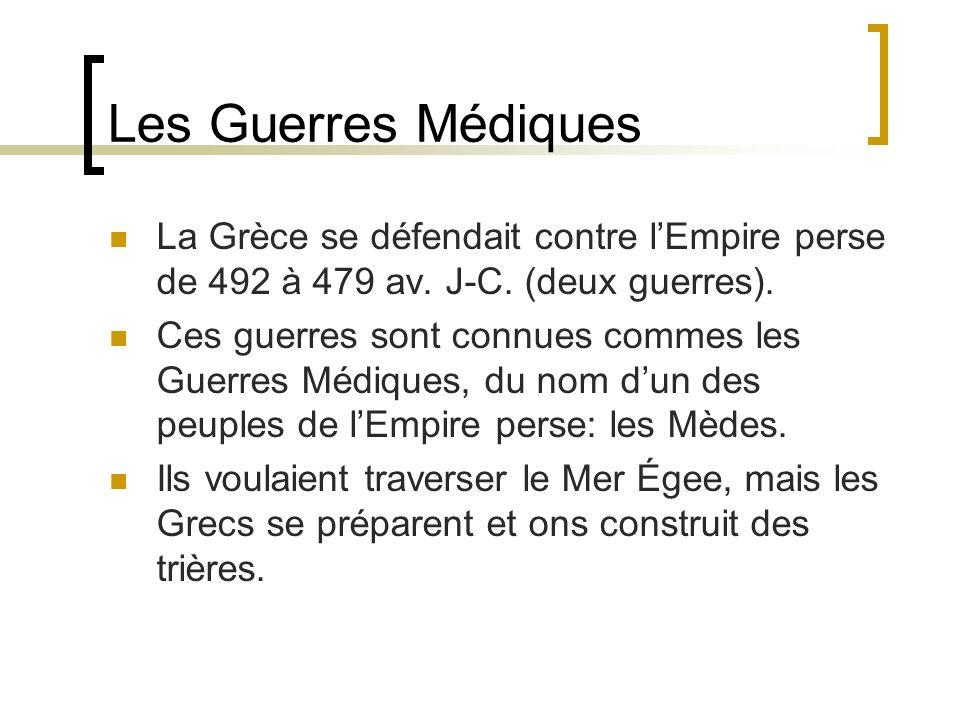 Les Guerres Médiques La Grèce se défendait contre lEmpire perse de 492 à 479 av. J-C. (deux guerres). Ces guerres sont connues commes les Guerres Médi