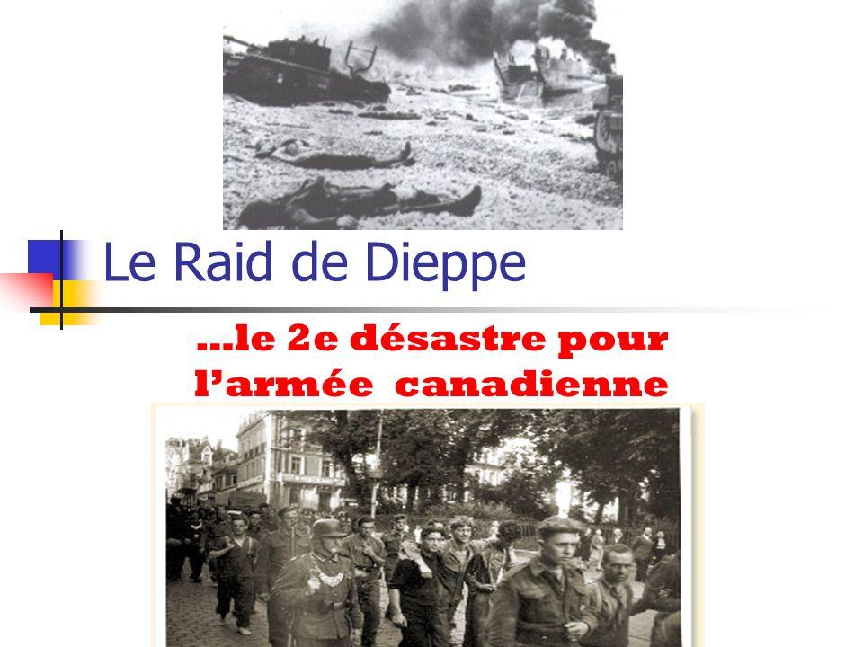 Le Raid de Dieppe …le 2e désastre pour larmée canadienne