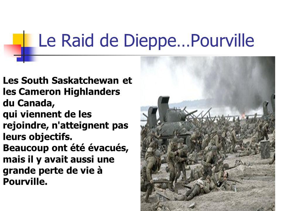 Le Raid de Dieppe…Pourville Les South Saskatchewan et les Cameron Highlanders du Canada, qui viennent de les rejoindre, n'atteignent pas leurs objecti