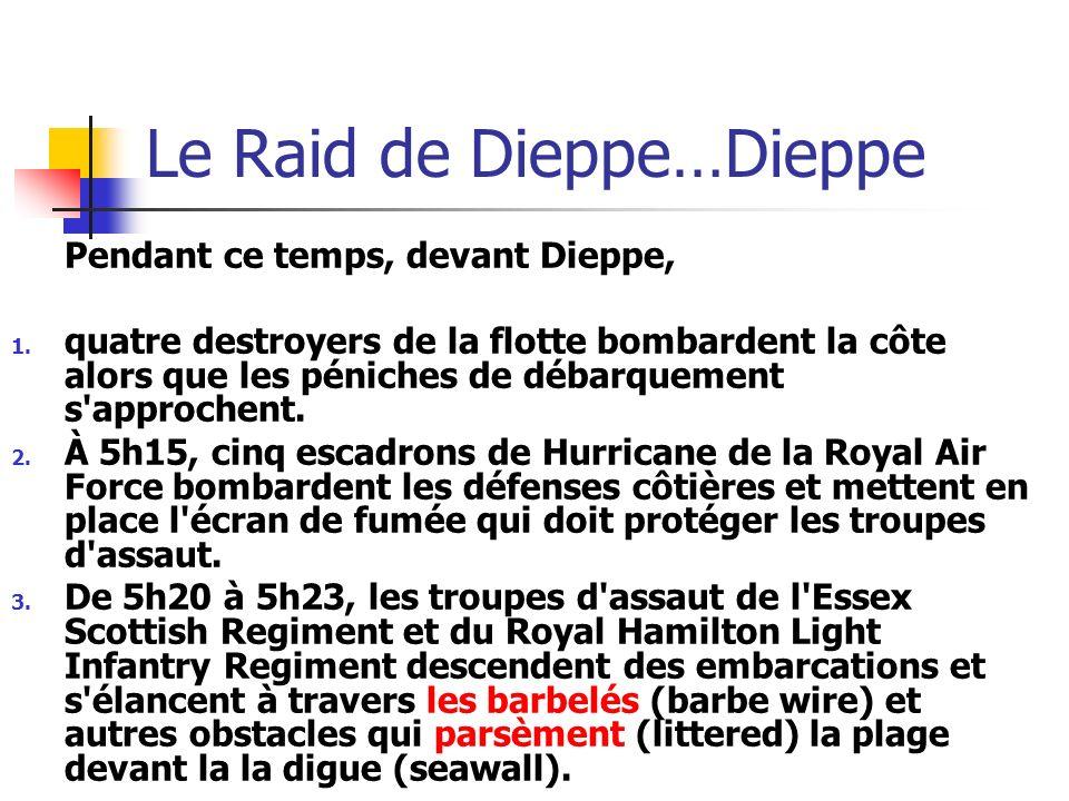 Le Raid de Dieppe…Dieppe Pendant ce temps, devant Dieppe, 1. quatre destroyers de la flotte bombardent la côte alors que les péniches de débarquement